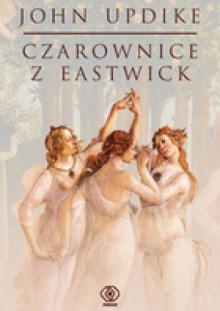 Czarownice z Eastwick - John Updike