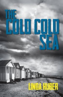 The Cold Cold Sea - Linda Huber