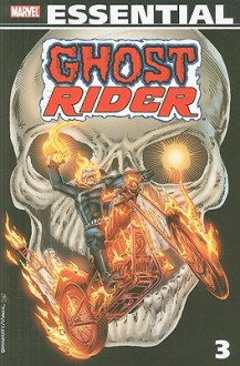 Essential Ghost Rider, Vol. 3 - Michael L. Fleisher, Tom DeFalco, Jim Shooter, Mike Esposito, Herb Trimpe, Alan Kupperberg, Ron Wilson, Rob Hall, Greg LaRocque, Carmine Infantino, Luke McDonnell, Don Perlin, Tina Chrioproces, Jack Sparling