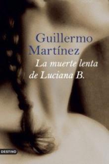 La muerte lenta de Luciana B./ The Slow Death of Luciana B. (Spanish Edition) - Guillermo Martinez