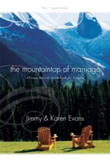 Mountaintop of Marriage: A Vision Retreat Guidebook (Every Great Marriage) - Jimmy Evans