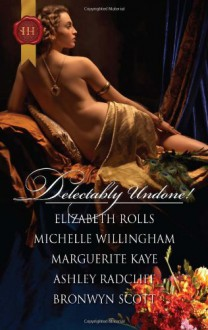 Delectably Undone! - Elizabeth Rolls, Michelle Willingham, Marguerite Kaye, Ashley Radcliff, Bronwyn Scott