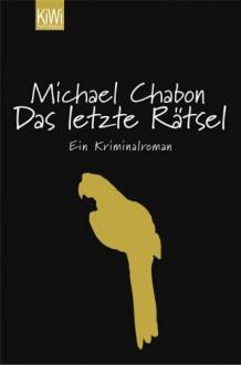 Das letzte Rätsel - Michael Chabon, Andrea Fischer