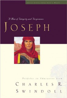 Joseph: A Man of Integrity and Forgiveness - Charles R. Swindoll