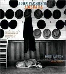 John Vachon's America: Photographs and Letters from the Depression to World War II - John Vachon, Miles Orvell
