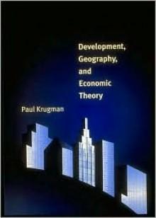 Development, Geography, and Economic Theory - Paul Krugman