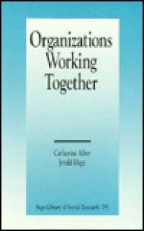 Organizations Working Together - Catherine Alter, Jerald Hage, Alter