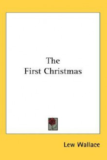 The First Christmas - Lew Wallace