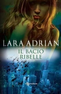 Il bacio ribelle - Lara Adrian