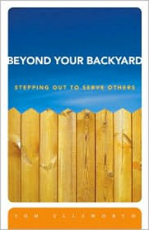 Beyond Your Backyard: Stepping Out to Serve Others - Tom Ellsworth