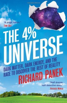 4% Universe: Dark Matter, Dark Energy, and the Race to Discover the Rest of Reality - Richard Panek