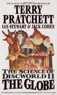 The Science of Discworld II: The Globe - Terry Pratchett, Jack Cohen, Ian Stewart