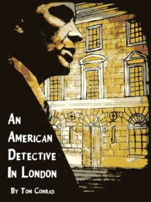 An American Detective in London (a short story) - Tom Conrad