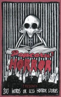 Popcorn Horror Presents 100 Words or Less Horror Stories - Popcorn Horror