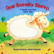 One Sneaky Sheep: A Touch-And-Feel Fluffy Tale - Janet Samuel