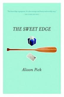 The Sweet Edge - Alison Pick