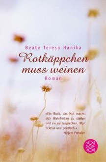 Rotkäppchen muss weinen - Hanika Beate Teresa