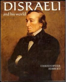 Disraeli and His World - Christopher Hibbert