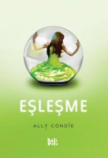 Eşleşme (Eşleşme, #1) - Ally Condie, Emine Ayhan