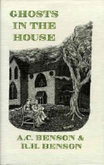 Ghosts in the House - Arthur Christopher Benson, Robert Hugh Benson