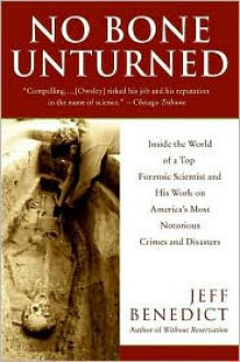 No Bone Unturned: Inside the World of a Top Forensic Scientist and His Work on America's Most Notorious Crimes and Disasters - Jeff Benedict