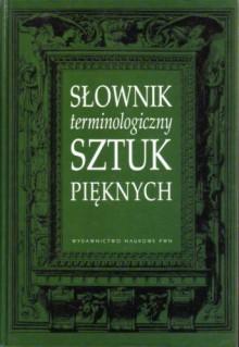 Słownik terminologiczny sztuk pięknych - praca zbiorowa