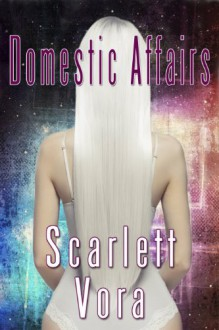 Domestic Affairs - Scarlett Vora