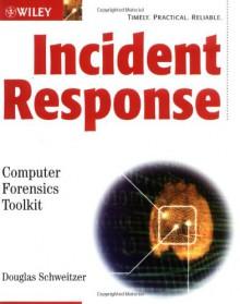 Incident Response: Computer Forensics Toolkit [With CDROM] - Douglas Schweitzer