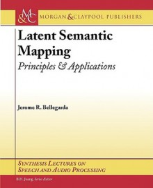 Latent Semantic Mapping: Principles and Applications - Jerome Bellegarda