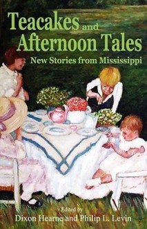 Teacakes and Afternoon Tales - Dixon Hearne, Philip L. Levin