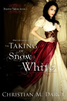 The Taking of Snow White: Forever Taken: Book One - Christian M. Darcy