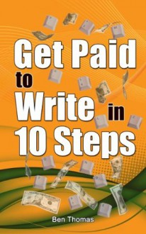 Get Paid to Write in 10 Steps - Ben Thomas