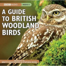 A Guide To British Woodland Birds - Brett Westwood, Stephen Moss, Chris Watson