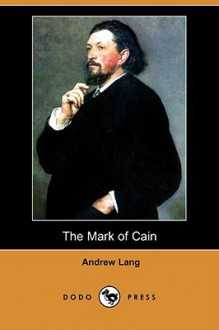 The Mark of Cain (Dodo Press) - Andrew Lang