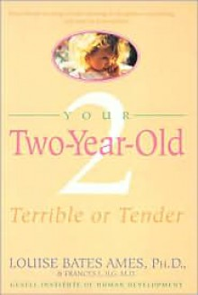 Your Two-Year-Old: Terrible or Tender - Louise Bates Ames, Frances L. Ilg, Carol C. Haber