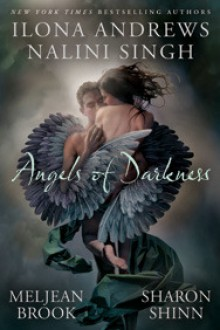 Angels of Darkness (Alphas, #0.5; Guild Hunter, #3.5; The Guardians, #7.5; Samaria) - Ilona Andrews, Sharon Shinn, Nalini Singh, Meljean Brook