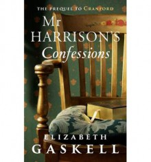 Mr Harrison's Confessions - Elizabeth Gaskell