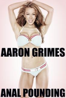 Anal Pounding - Aaron Grimes