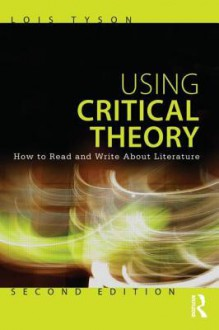 Using Critical Theory: How to Read and Write about Literature - Lois Tyson