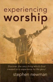 Experiencing Worship - Stephen Newman