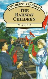 The Railway Children (Children's Classics) - E. Nesbit