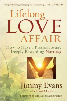 Lifelong Love Affair: How to Have a Passionate and Deeply Rewarding Marriage - Jimmy Evans, Frank Martin, Les Parrott