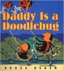 Daddy Is a Doodlebug - Bruce Degen