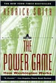 The Power Game: How Washington Works - Hedrick Smith