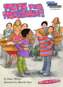 Pete For President! (Social Studies Connects) - Daisy Alberto, Blanche Sims