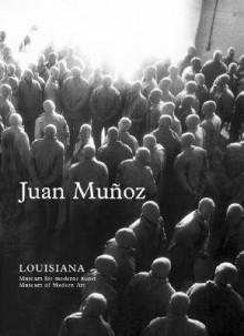 Louisiana - Juan Munoz, Adrian Searle, Steingrim Laursen