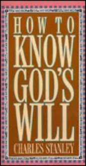 How to Know Gods Will - Charles F. Stanley