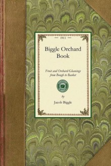 Biggle orchard book: fruit and orchard gleanings from bough to basket - Jacob Biggle