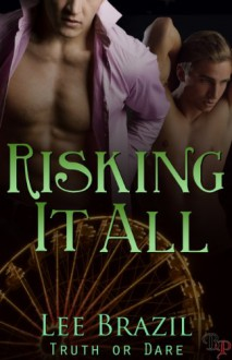 Risking it All: Truth or Dare, Book 5 - Lee Brazil