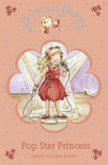 Princess Poppy: Pop Star Princess (Princess Poppy Fiction) - Janey Louise Jones, Samantha Chaffey